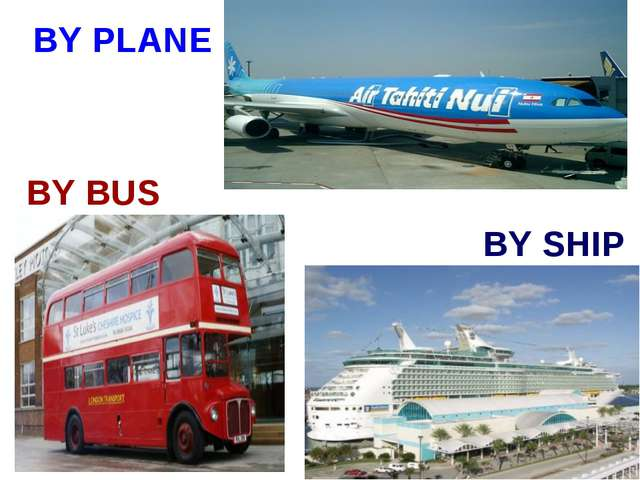 BY PLANE BY BUS BY SHIP