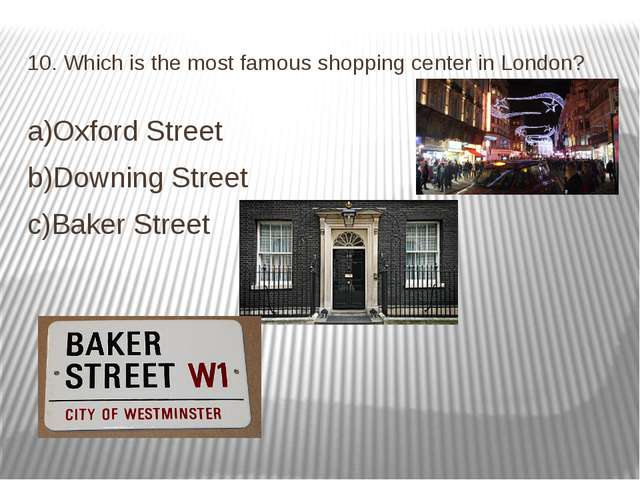 10. Which is the most famous shopping center in London? a)Oxford Street b)Dow...