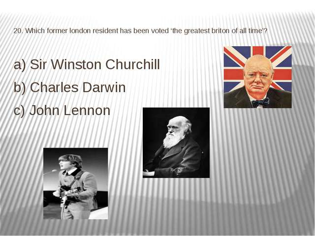 20. Which former london resident has been voted 'the greatest briton of all t...