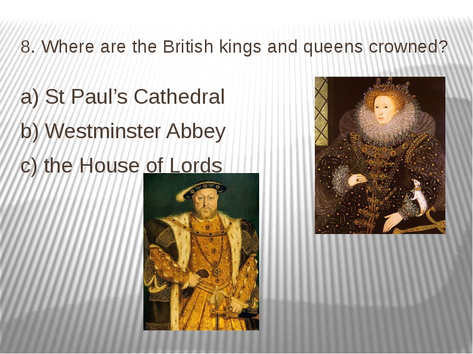 8. Where are the British kings and queens crowned? a) St Paul's Cathedral b)...