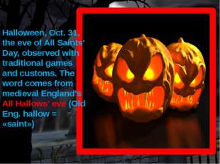 Halloween, Oct. 31, the eve of All Saints' Day, observed with traditional gam