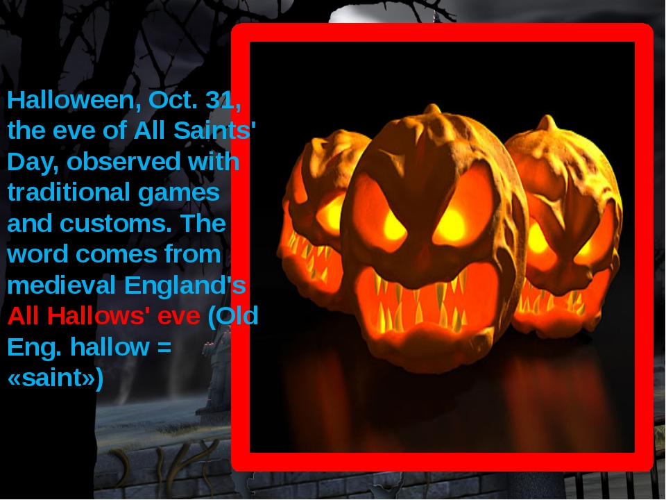 Halloween, Oct. 31, the eve of All Saints' Day, observed with traditional gam...
