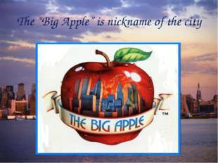 """The """"Big Apple"""" is nickname of the city"""