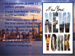 Its population is over 11 million people It was founded in 1613 by Dutch sett