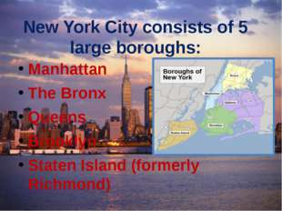 New York City consists of 5 large boroughs: Manhattan The Bronx Queens Brookl