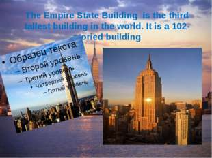 The Empire State Building is the third tallest building in the world. It is a