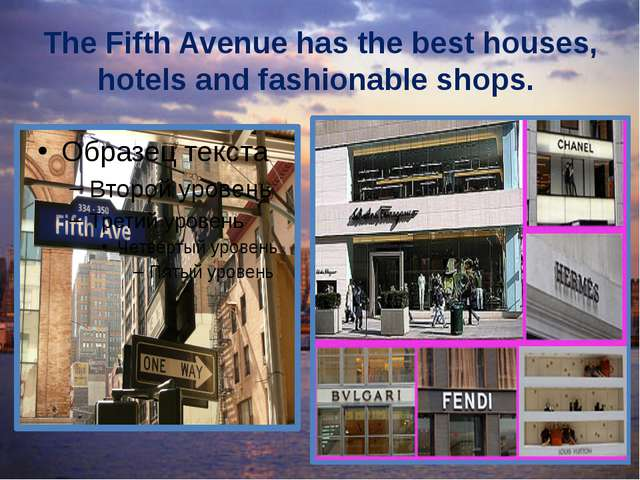 The Fifth Avenue has the best houses, hotels and fashionable shops.