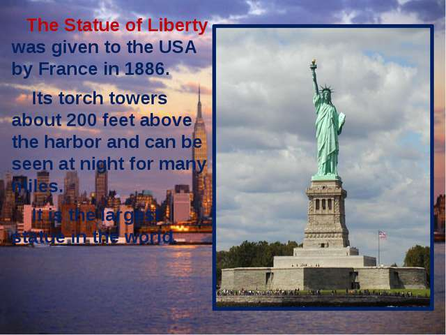 The Statue of Liberty was given to the USA by France in 1886. Its torch towe...
