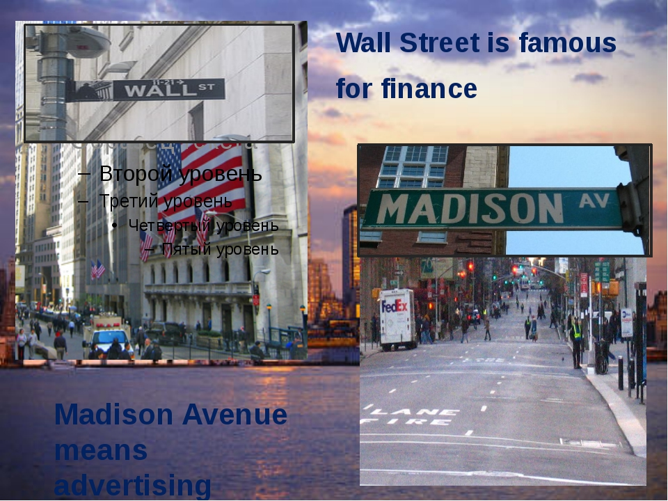Wall Street is famous for finance Madison Avenue means advertising