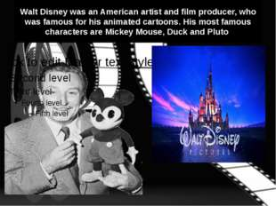 Walt Disney was an American artist and film producer, who was famous for his
