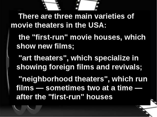 "There are three main varieties of movie theaters in the USA: the ""first-run""..."