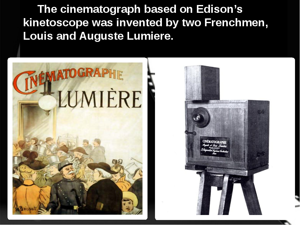 .	 The cinematograph based on Edison's kinetoscope was invented by two French...