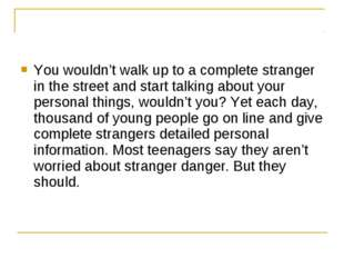 You wouldn't walk up to a complete stranger in the street and start talking a