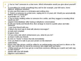 "1.You've ""met"" someone in a chat room. Which information would you give about"