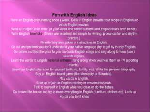 Fun with English Ideas Have an English-only evening once a week. Cook in Engl