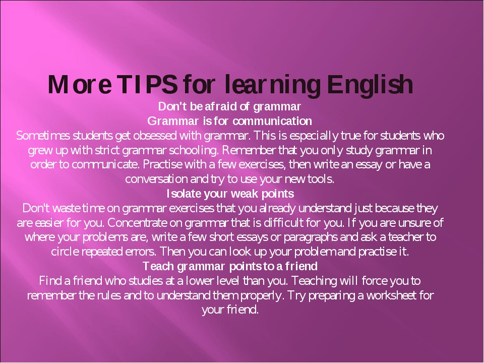 More TIPS for learning English Don't be afraid of grammar Grammar is for comm...