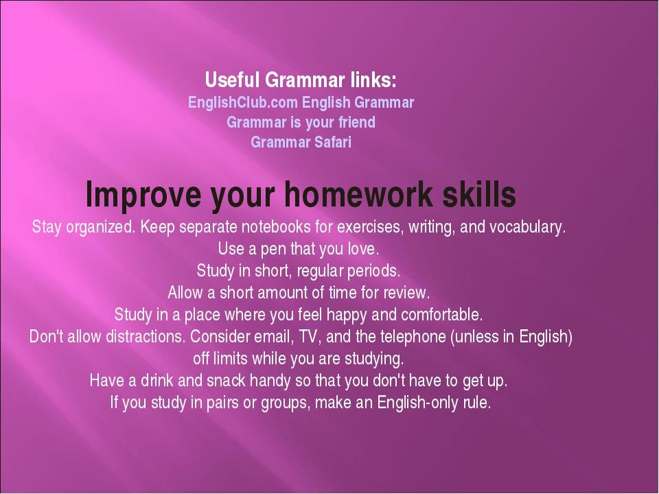 Useful Grammar links: EnglishClub.com English Grammar Grammar is your friend...