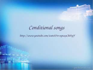 Conditional songs http://www.youtube.com/watch?v=npuxoCb8IyY