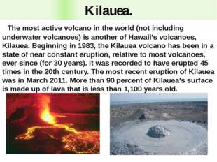 Kilauea. The most active volcano in the world (not including underwater volca