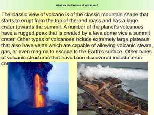 What are the Features of Volcanoes? The classic view of volcano is of the cl