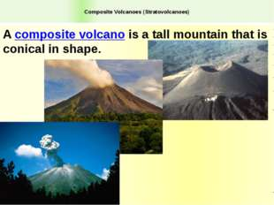 Composite Volcanoes (Stratovolcanoes) A composite volcano is a tall mountain