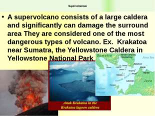 Supervolcanoes A supervolcano consists of a large caldera and significantly