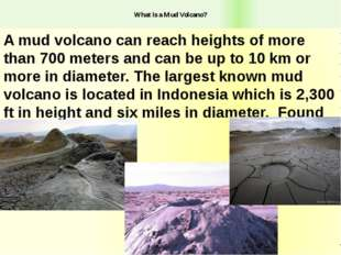 What is a Mud Volcano? A mud volcano can reach heights of more than 700 mete