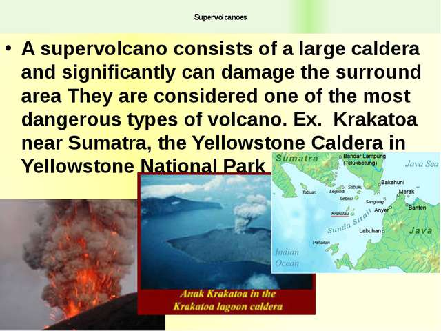 Supervolcanoes A supervolcano consists of a large caldera and significantly...
