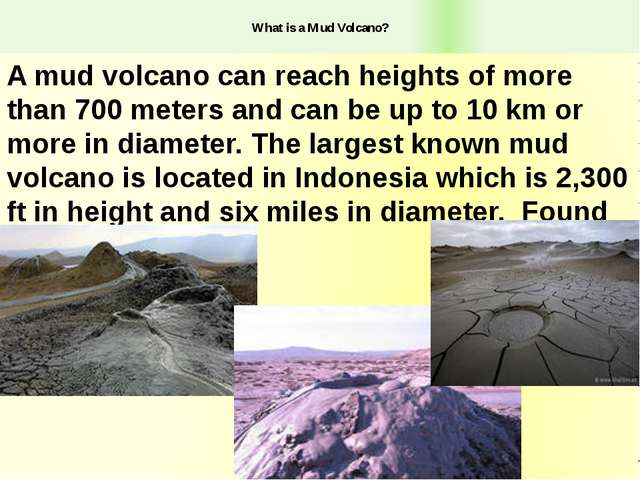 What is a Mud Volcano? A mud volcano can reach heights of more than 700 mete...