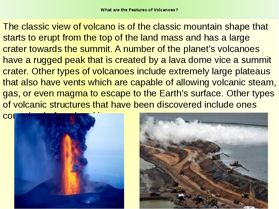 What are the Features of Volcanoes? The classic view of volcano is of the cl...