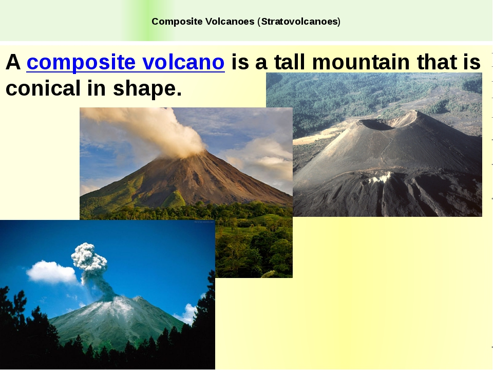Composite Volcanoes (Stratovolcanoes) A composite volcano is a tall mountain...