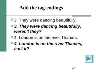 * Add the tag-endings 3. They were dancing beautifully. 3. They were dancing