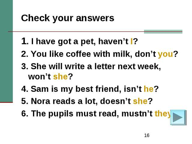 * Check your answers 1. I have got a pet, haven't I? 2. You like coffee with...