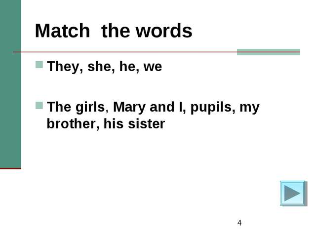 * Match the words They, she, he, we The girls, Mary and I, pupils, my brother...