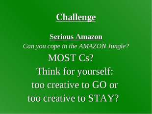 Challenge Serious Amazon Can you cope in the AMAZON Jungle? MOST Cs? Think fo