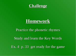 Challenge Homework Practice the phonetic rhymes Study and learn the Key Words