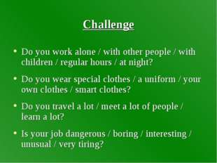 Challenge Do you work alone / with other people / with children / regular hou