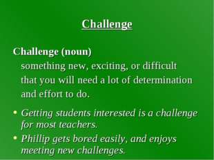 Challenge Challenge (noun) something new, exciting, or difficult that you wil
