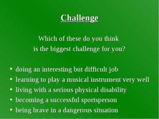 Challenge Which of these do you think is the biggest challenge for you? doing