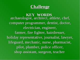 Challenge archaeologist, architect, athlete, chef, computer programmer, denti