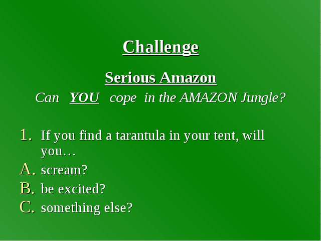 Challenge Serious Amazon Can YOU cope in the AMAZON Jungle? If you find a ta...