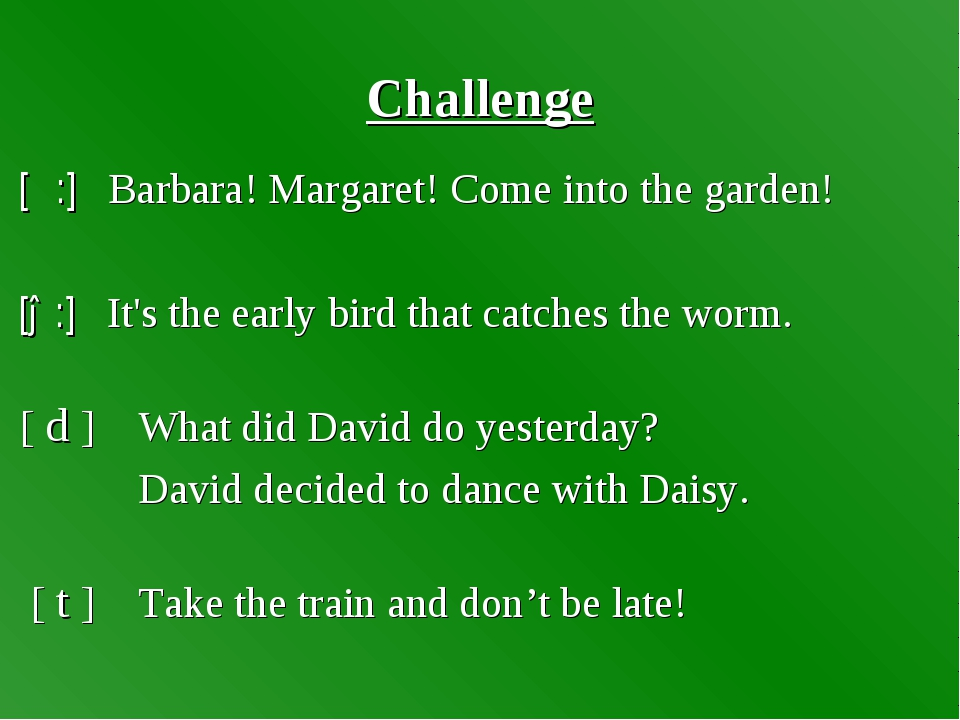 Challenge [α:] Barbara! Margaret! Come into the garden! [ə:] It's the early...