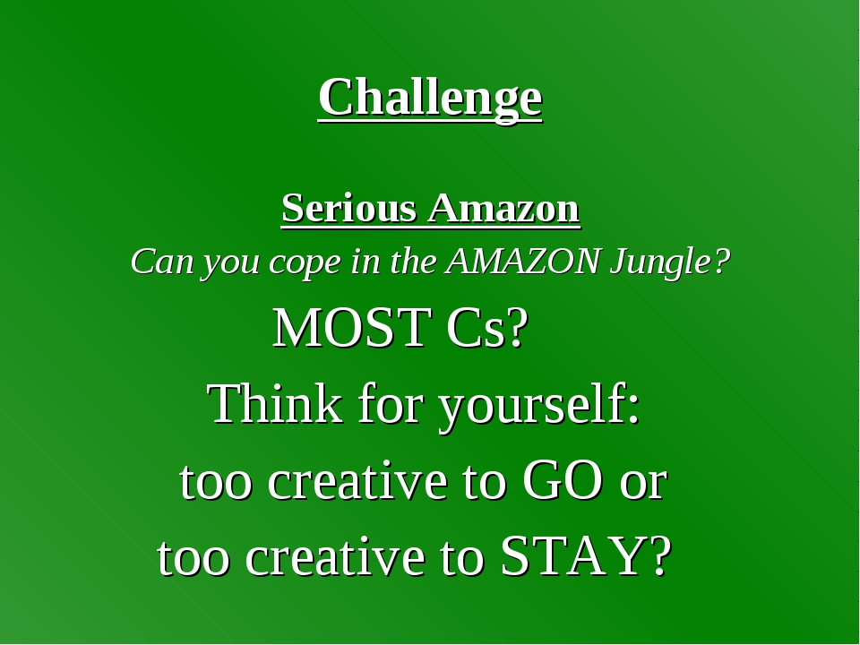 Challenge Serious Amazon Can you cope in the AMAZON Jungle? MOST Cs? Think fo...