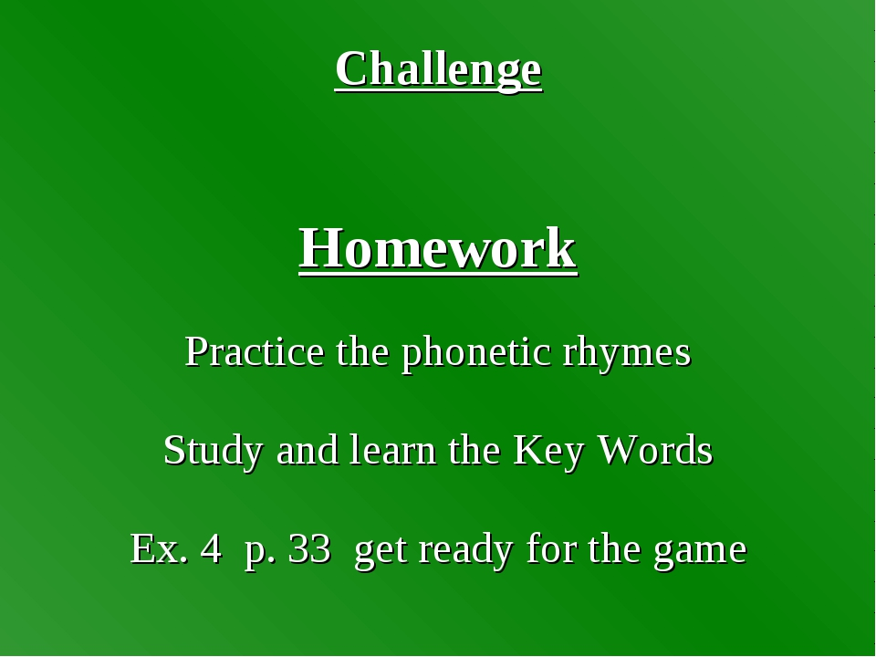 Challenge Homework Practice the phonetic rhymes Study and learn the Key Words...