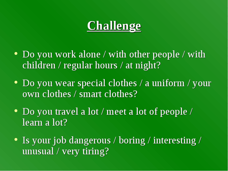 Challenge Do you work alone / with other people / with children / regular hou...