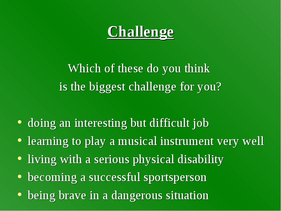 Challenge Which of these do you think is the biggest challenge for you? doing...