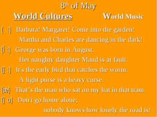 8th of May World Cultures World Music [α:] Barbara! Margaret! Come into the g