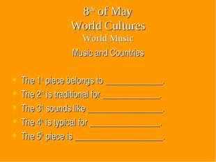 8th of May World Cultures World Music Music and Countries The 1st piece belon