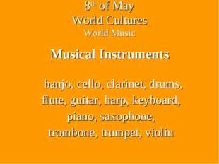 8th of May World Cultures World Music Musical Instruments banjo, cello, clari