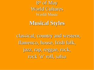 8th of May World Cultures World Music Musical Styles classical, country and w